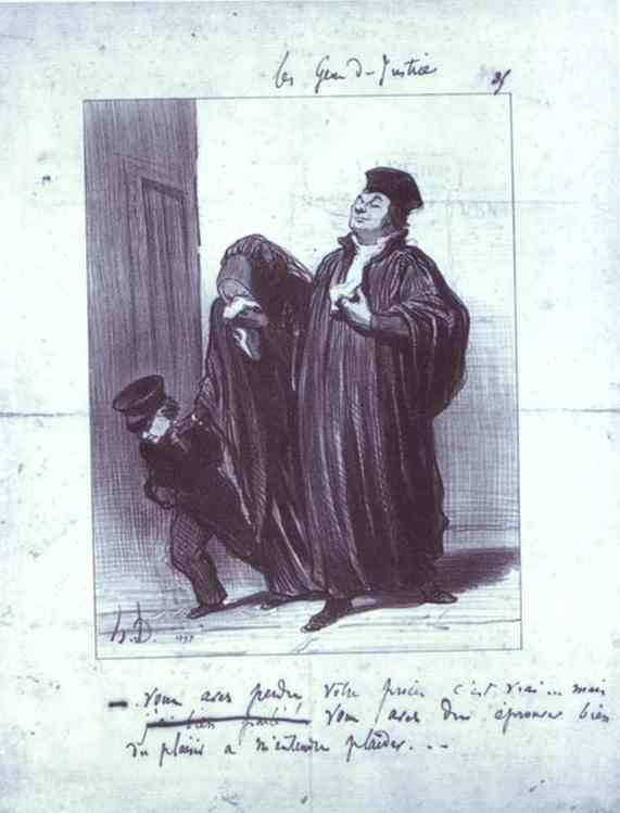 "Honoré Daumier. It's true you have lost your case... but you should have gotten a lot of pleasure hearing me plead [your case]."" From the Series Les Gens de justice."